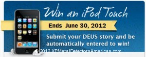The XP Metal Detectors Americas Sweepstakes runs through June 30, 2012. Enter your DEUS story for a Chance to Win an Apple I-Pod Touch.